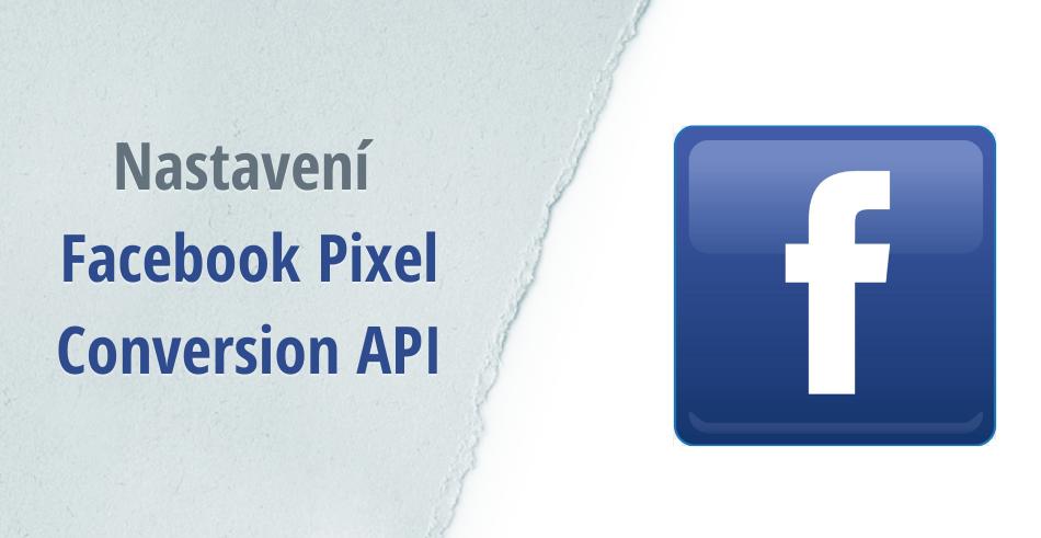 Nastavení Facebook Pixel COnversion API